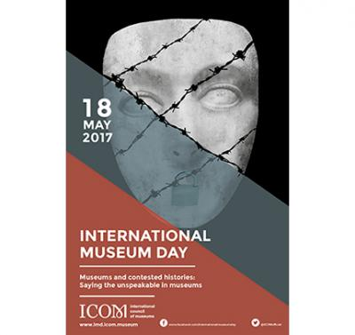 International Museum Day 2017 - Museums and contested histories: Saying the unspeakable in museums